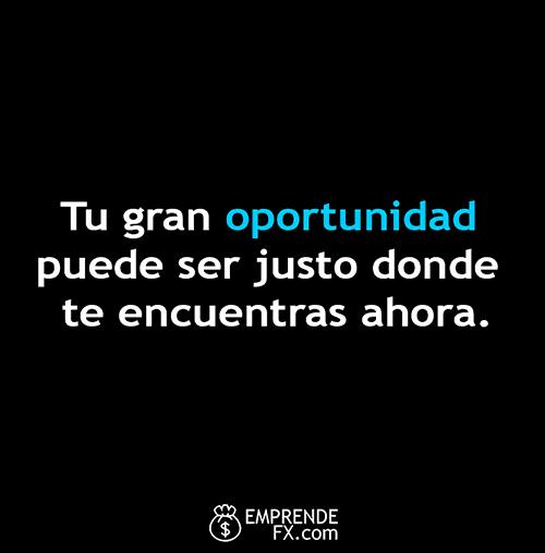frases de motivación y vida: tu gran oportunidad puede ser justo donde te encuentras ahora.